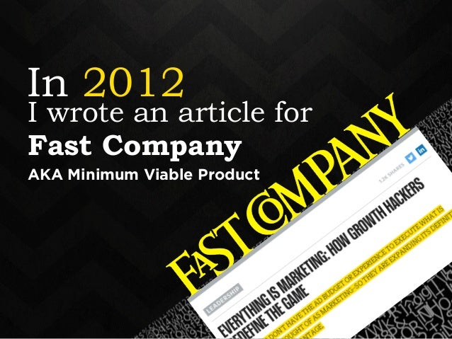 In 2012  I wrote an article for  Fast Company  AKA Minimum Viable Product