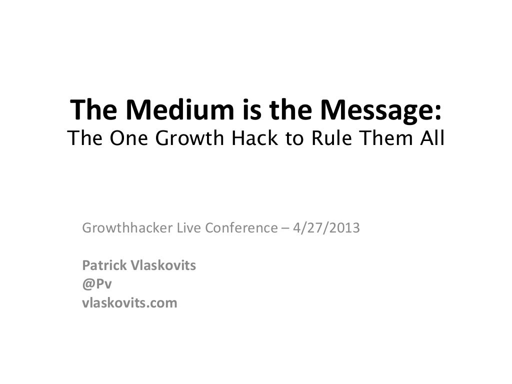 The Medium is the Message: The One Growthhack to Rule Them All by Patrick Vlaskovits