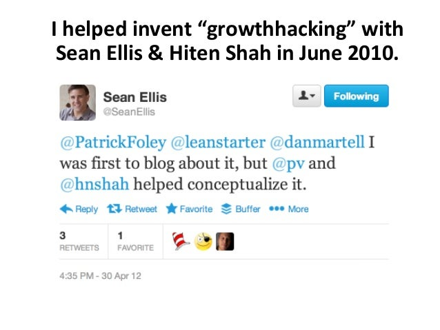 """I helped invent """"growthhacking"""" with Sean Ellis & Hiten Shah in June 2010."""