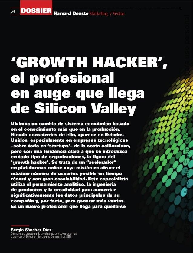 Harvard Deusto Márketing y Ventas54 DOSSIER 'GROWTH HACKER', el profesional en auge que llega de Silicon Valley Sergio Sán...