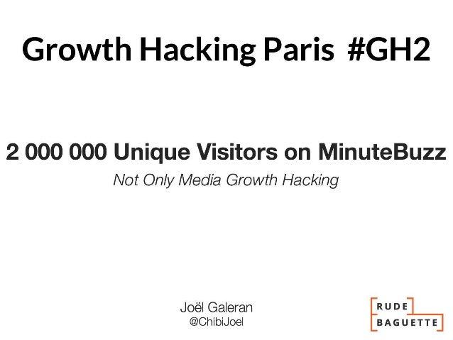 "Growth Hacking Paris #2 : ""Growth Hacker MinuteBuzz de 200k à 2M MV"" par Joël Galeran"