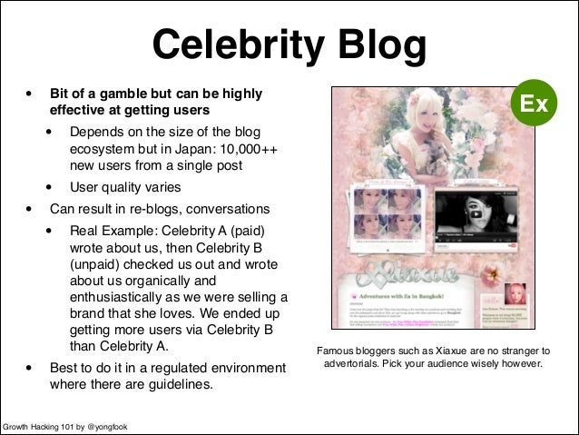 Celebrity Blog  • Bit of a gamble but can be highly  effective at getting users!  • Depends on the size of the blog  ecosy...
