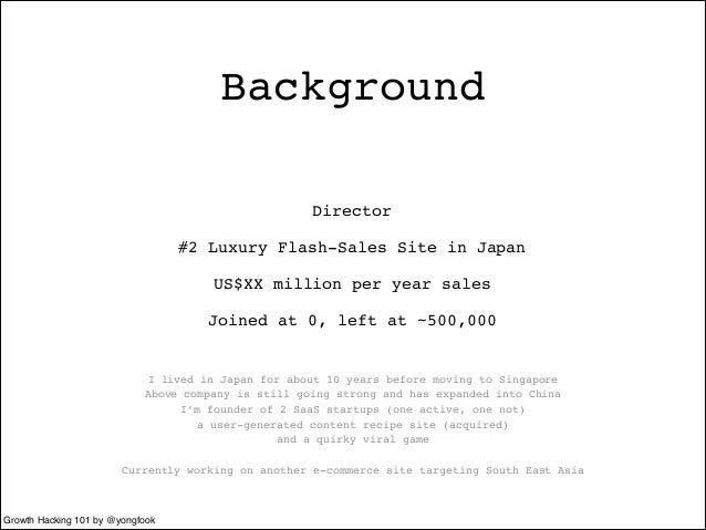 Background  Director!  #2 Luxury Flash-Sales Site in Japan!  US$XX million per year sales!  Joined at 0, left at ~500,000 ...