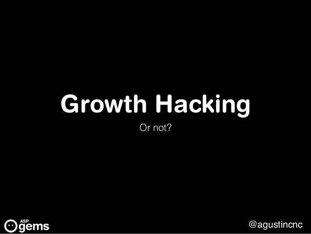 @agustincnc Growth Hacking Or not?