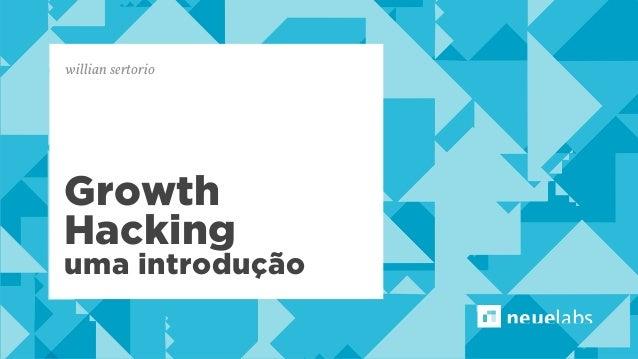 neuelabs  willian sertorio  Growth  Hacking  uma introdução