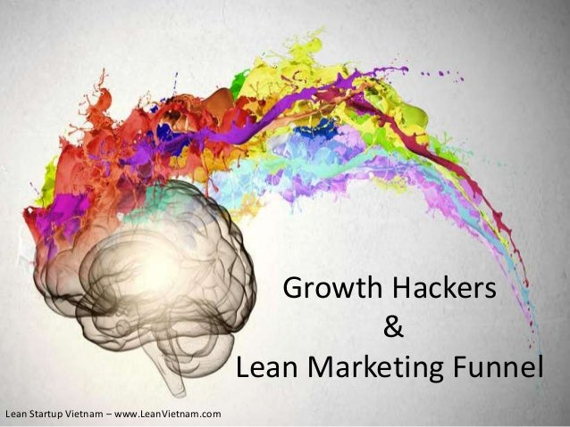 Lean Startup Vietnam – www.LeanVietnam.com Growth Hackers & Lean Marketing Funnel