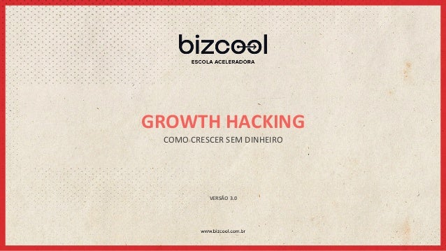 GROWTH  HACKING   COMO  CRESCER  SEM  DINHEIRO   VERSÃO  3.0