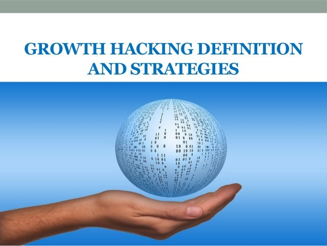 GROWTH HACKING DEFINITION AND STRATEGIES
