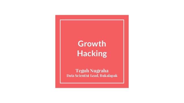 Growth Hacking Teguh Nugraha Data Scientist Lead, Bukalapak