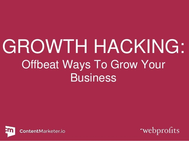 GROWTH HACKING: Offbeat Ways To Grow Your Business