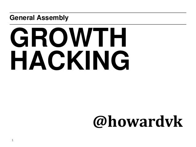 General Assembly  GROWTH  HACKING  1  @howardvk