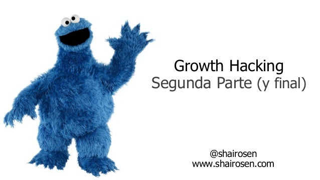 Growth Hacking  Segunda Parte (y final)  @shairosen  www.shairosen.com
