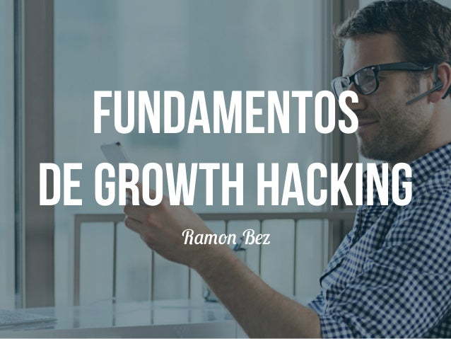 Fundamentos  de Growth Hacking  Ramon Bez