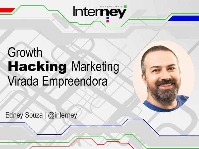Growth Hacking Marketing Virada Empreendora Edney Souza | @interney