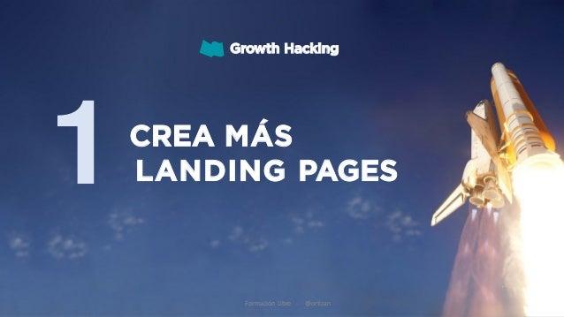 1CREA MÁS LANDING PAGES Growth Hacking Formación Libre - @ortizan