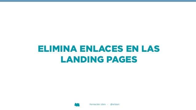 ELIMINA ENLACES EN LAS LANDING PAGES Formación Libre - @ortizan