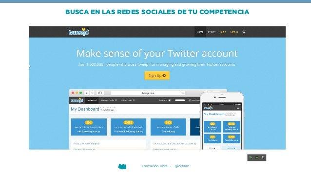 BUSCA EN LAS REDES SOCIALES DE TU COMPETENCIA Formación Libre - @ortizan