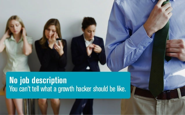 A growth hacker is just someone who is obsessively focused on growth and only on growth* *if you think it's like the CEO I...