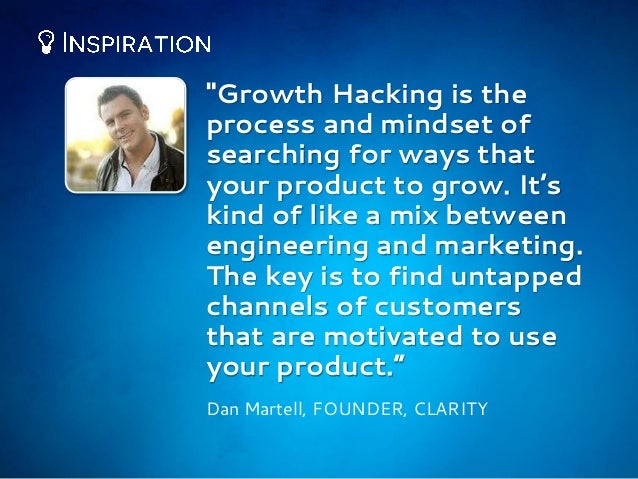 """""""Growth Hacking is the process and mindset of searching for ways that your product to grow. It's kind of like a mix betwee..."""