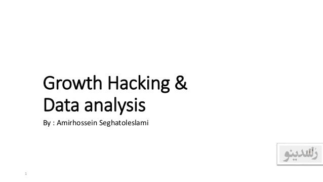 Growth Hacking & Data analysis By : Amirhossein Seghatoleslami 1