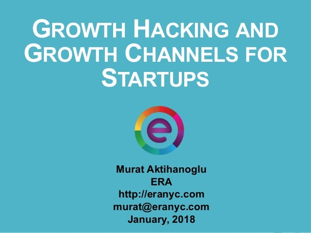 Growth hacking and Growth Channels for Startups Murat