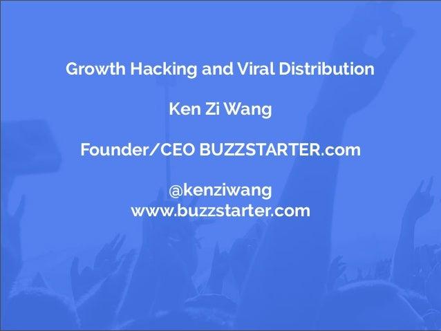 Crowdsourcing Viral Campaigns Growth Hacking and Viral Distribution Ken Zi Wang Founder/CEO BUZZSTARTER.com @kenziwang www...