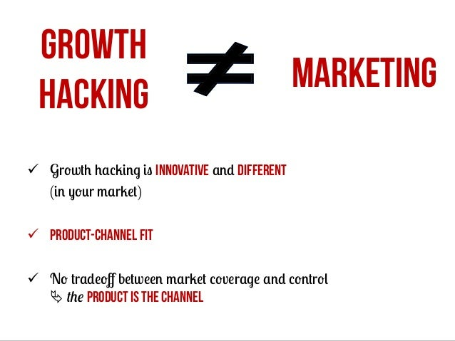 GROWTH HACKING  MARKETING  ü  Growth hacking is innovative and different (in your market) ü  Product-channel fit ü  No ...