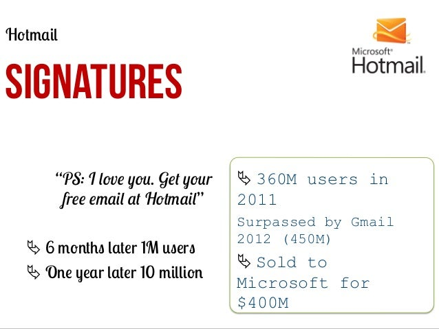 """Hotmail  SIGNATURES """"PS: I love you. Get your free email at Hotmail"""" Ä 6 months later 1M users Ä One year later 10 milli..."""