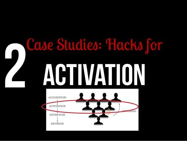 2 ACTIVATION  Case Studies: Hacks for