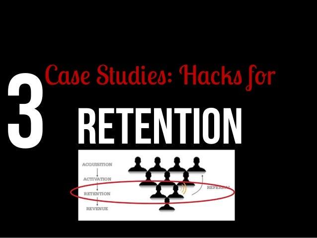 3 RETENTION  Case Studies: Hacks for