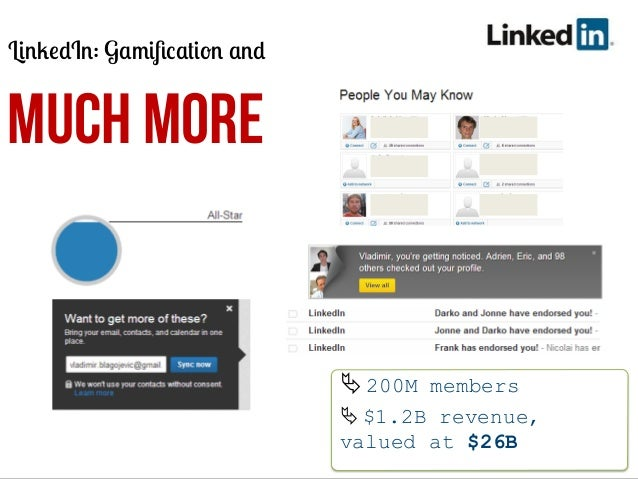 LinkedIn: Gamification and  MUCH MORE  Ä	   200M members Ä	   $1.2B revenue, valued at $26B