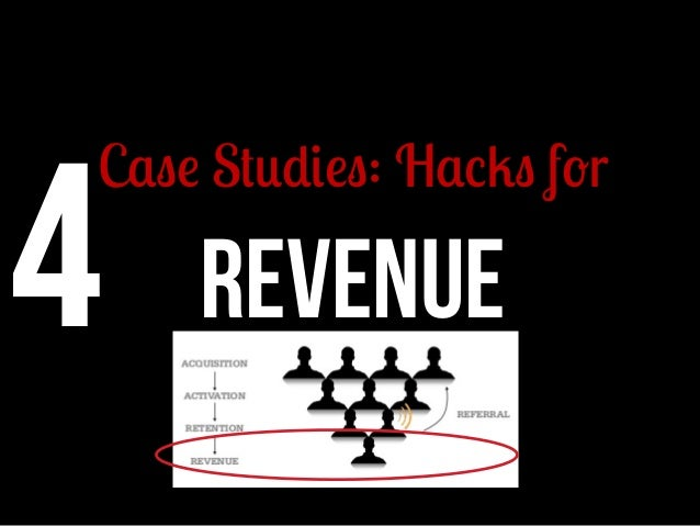 4  Case Studies: Hacks for 	     REVENUE