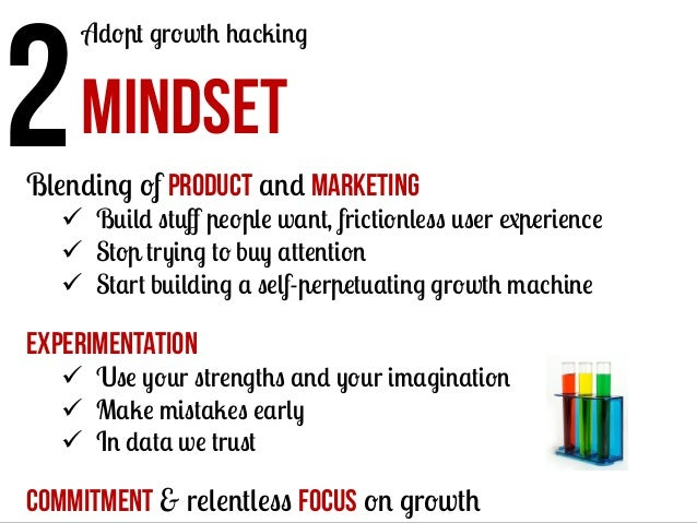 2	   MINDSET  Adopt growth hacking  Blending of product and marketing  ü  Build stuff people want, frictionless user exper...