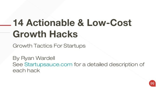 14 Actionable & Low-Cost Growth Hacks Growth Tactics For Startups By Ryan Wardell See Startupsauce.com for a detailed desc...