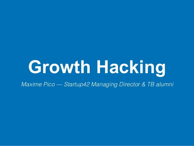 Growth Hacking Maxime Pico — Startup42 Managing Director & TB alumni