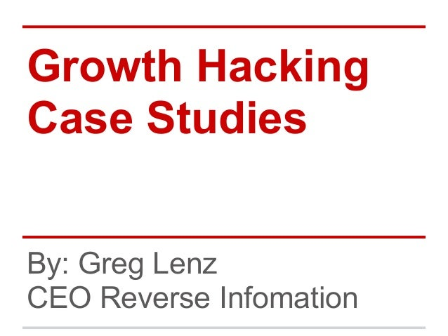 Growth HackingCase StudiesBy: Greg LenzCEO Reverse Infomation