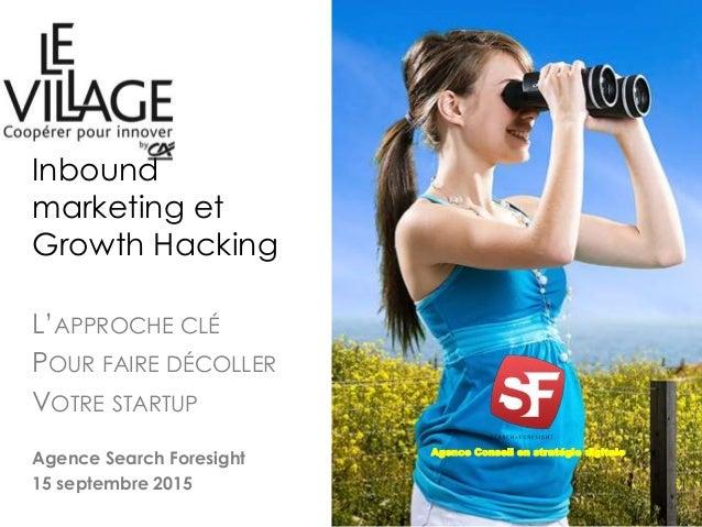 Agence Conseil en stratégie digitale Inbound marketing et Growth Hacking L'APPROCHE CLÉ POUR FAIRE DÉCOLLER VOTRE STARTUP ...