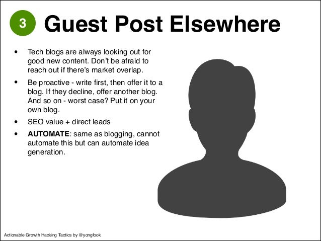 3 Guest Post Elsewhere  • Tech blogs are always looking out for  good new content. Don't be afraid to  reach out if there'...