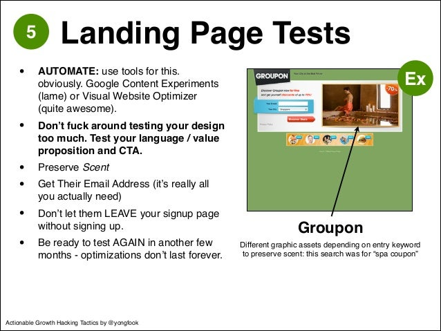 5 Landing Page Tests  • AUTOMATE: use tools for this.  obviously. Google Content Experiments  (lame) or Visual Website Opt...
