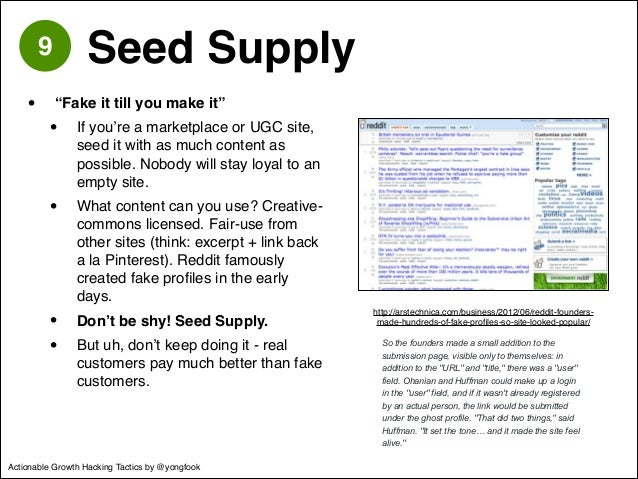 """9 Seed Supply  • """"Fake it till you make it""""!  • If you're a marketplace or UGC site,  seed it with as much content as  pos..."""