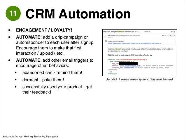 11 CRM Automation  • ENGAGEMENT / LOYALTY!!  • AUTOMATE: add a drip-campaign or  autoresponder to each user after signup. ...