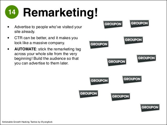 14 Remarketing!  • Advertise to people who've visited your  site already.!  • CTR can be better, and it makes you  look li...