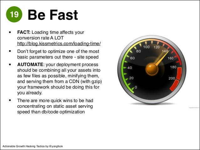 19 Be Fast  • FACT: Loading time affects your  conversion rate A LOT  http://blog.kissmetrics.com/loading-time/!  • Don't ...