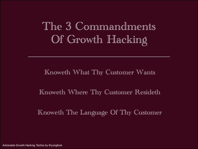 The 3 Commandments  Of Growth Hacking  Knoweth What Thy Customer Wants  !  Knoweth Where Thy Customer Resideth  !  Knoweth...