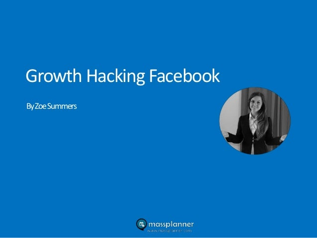 Growth Hacking Facebook ByZoeSummers