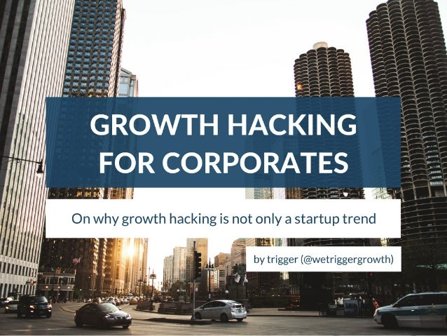 BUT WAIT, ISN'T GROWTH HACKING ONLY A STARTUP TREND?