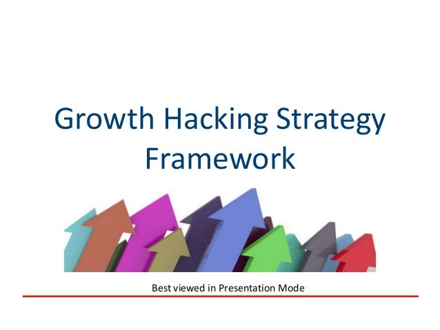 Growth Hacking StrategyFrameworkBest viewed in Presentation Mode
