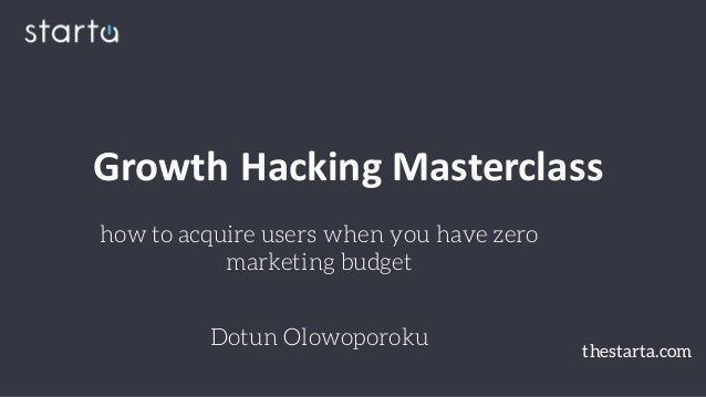 how to acquire users when you have zero marketing budget Dotun Olowoporoku Growth Hacking Masterclass thestarta.com