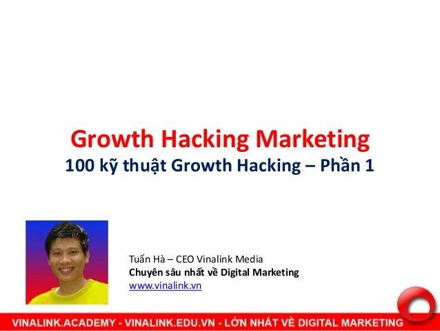 Growth Hacking Marketing 100 kỹ thuật Growth Hacking – Phần 1 Tuấn Hà – CEO Vinalink Media Chuyên sâu nhất về Digital Mark...