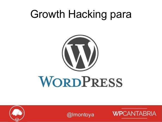 Growth Hacking para WordPress Growth Hacking para @lmontoya